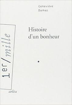 Histoire d'un bonheur : roman / Geneviève Damas - Paris : Arléa, cop. 2014