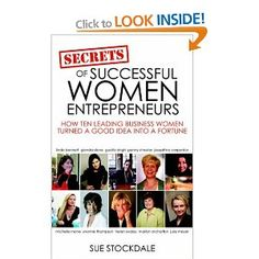 Secrets of Successful Women Entrepreneurs: How Ten Leading Business Women Turned a Good Idea into a Fortune