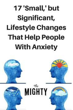 17 'Small' Lifestyle Changes That Help People With Anxiety | The Mighty