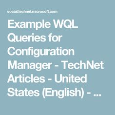Example WQL Queries for Configuration Manager - TechNet Articles - United States (English) - TechNet Wiki