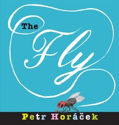 The Fly by Petr Horacek #kidlit #fly #picturebooks