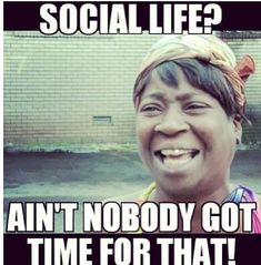 Ain't nobody got time for that... I have soccer.!!!