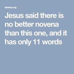 Jesus said there is no better novena than this one, and it has only 11 words