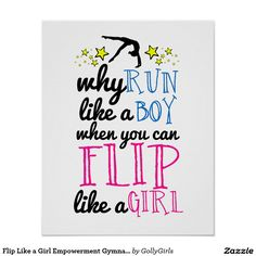 """Flip Like a Girl Empowerment Gymnastics Poster - Gymnastics poster room decor with the text, """"Why run like a boy when you can flip like a girl"""".... It has a gymnast silhouette and yellow stars. The text is in black, blue, and pink. Your gymnast will love this!"""