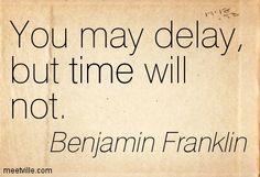 Quotation-Benjamin-Franklin-procrastination-time-Meetville-Quotes-76307.jpg (403×275)