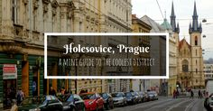 A mini guide to Holesovice, Prague - the coolest district in the Czech capital. What to see, where to eat, shop, hang out and sleep!