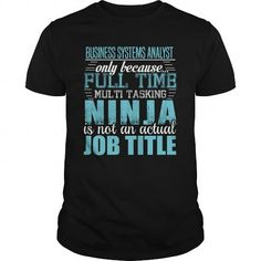 BUSINESS SYSTEMS ANALYST Only Because Full Time Multi Tasking Ninja Is Not An Actual Job Title T Shirts, Hoodies. Check price ==► https://www.sunfrog.com/LifeStyle/BUSINESS-SYSTEMS-ANALYST-Ninja-T-shirt-Black-Guys.html?41382 $19.95