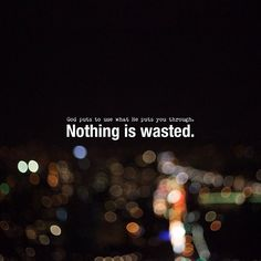 """""""God puts to use what He puts you through. Nothing is wasted."""" - Levi Lusko"""