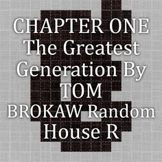 """CHAPTER ONE  The Greatest Generation  By TOM BROKAW Random House  THE TIME OF THEIR LIVES  """"This generation of Americans has a rendezvous with destiny.""""  --Franklin Delano Roosevelt"""