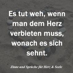 It hurts when you have to forbid the heart what it craves. still arts craves forbid heart herzschmer hurts Wise Quotes, Words Quotes, Sayings, German Quotes, German Words, Susa, Love Hurts, True Words, Favorite Quotes