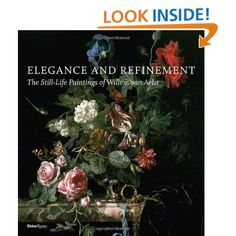 Elegance and Refinement: The Still-Life Paintings of Willem van Aelst by Tanya Paul, James Clifton, Julie Berger Hochstrasser, and Arthur K. Wheelock Jr. (March 2012)