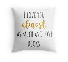 I Love You Almost As Much As I Love Books Throw Pillow