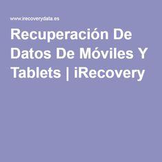 Recuperación De Datos De Móviles Y Tablets   iRecovery