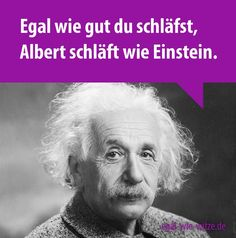 Egal wie gut du schläfst, Albert schläft wie Einstein. » Egal wie - Witze