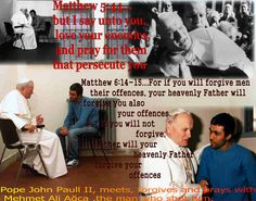 The attempted assassination of Pope John Paul II took place on Wednesday, 13 May 1981, in St. Peter's Square at Vatican City. The Pope was shot and critically wounded by Mehmet Ali Ağca while he was entering the square. The Pope was struck four times, and suffered severe blood loss. Ağca was apprehended immediately, and later sentenced to life in prison by an Italian court. The Pope later forgave Ağca for the assassination attempt. He was pardoned by Italian president,at the Pope's request