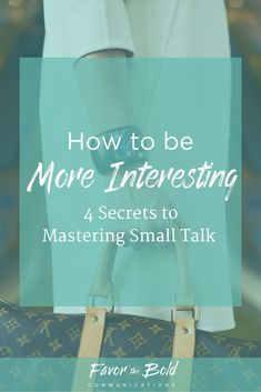 How to be more interesting. Master small talk, be memorable and fascinate others. [Communication, Content, Business & Life Advice for Creative Entrepreneurs from Favor the Bold Communications]