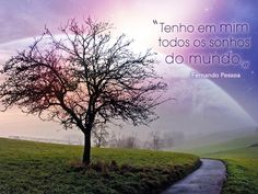 """""""Tenho em mim todos os sonhos do mundo."""" #FernandoPessoa"""