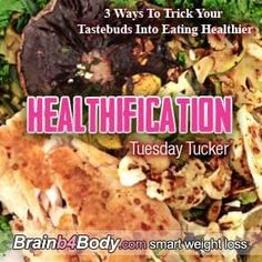 #TuesdayTucker, 3 Ways To Trick Your Tastebuds Into Eating Healthier. http://www.brainb4body.com/172-tuesday-tucker-3-ways-to-trick-your-tastebuds-into-eating-healthier/