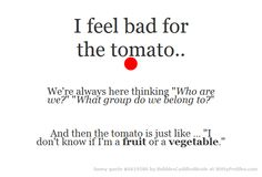 I feel bad for the tomato. Witty Profiles, Funny Quotes, Group, Fruit, Feelings, Vegetables, Funny Phrases, Funny Qoutes, Vegetable Recipes