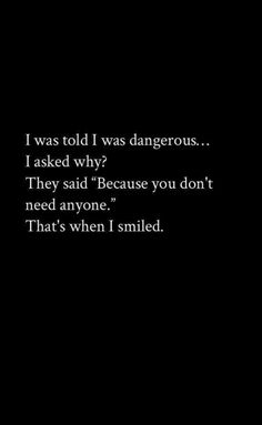"""Writing Prompts/""""I was told I was dangerous."""" That's when I smiled"""" Poetry Quotes, Mood Quotes, True Quotes, Motivational Quotes, Inspirational Quotes, Strong Quotes, Quote Aesthetic, Badass Quotes, Writing Prompts"""