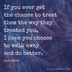 I Hope You Choose to Walk Away and Do Better - Tiny Buddha Walk Away Quotes, Quotes To Live By, Choose Quotes, Quotable Quotes, Motivational Quotes, Inspirational Quotes, Positive Quotes, Words Quotes, Wise Words