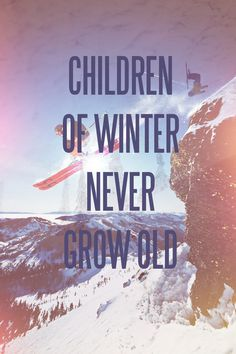 Children of winter never grow old - #snow #winter #quote