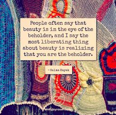 Beauty is in the eye of the beholder. You are the beholder.