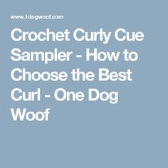 Crochet Curly Cue Sampler - How to Choose the Best Curl - One Dog Woof