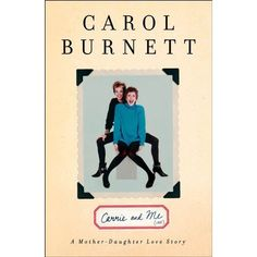 Carrie and Me: A Mother-Daughter Love Carol Burnett