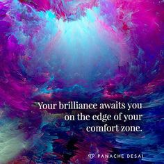 Your brilliance awaits you on the edge of your comfort zone. thedailyquotes.com