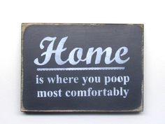 Home Is Where You Poop Most Comfortably, Wooden Sign