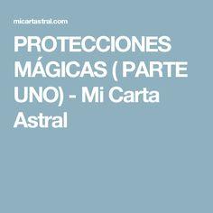 PROTECCIONES MÁGICAS ( PARTE UNO) - Mi Carta Astral