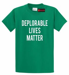 Deplorable Lives Matter Anti Hillary Pro Trump Political Shirt