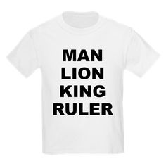 Children's boys light color white t-shirt with the Man Lion King Ruler theme. Every male should know what his core purpose is when it comes to responsibility, strength and courage, promoting equality of order and stability. Available in white, ash grey, light pink; kids x-small, kids small, kids medium, kids large, kids x-large size for only $19.99. Go to the link for the product and to see other options - http://www.cafepress.com/stmlkr