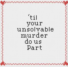 Til your unsolvable murder do us part Cross Stitch Pattern