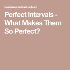 Perfect Intervals - What Makes Them So Perfect?