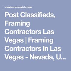 Post Classifieds, Framing Contractors Las Vegas | Framing Contractors In Las Vegas - Nevada, United States - Post Free Classified Ads, Jobs, For Sale, Vehicles, Matrimonial, Real Estate, Community, Services