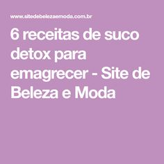 6 receitas de suco detox para emagrecer - Site de Beleza e Moda