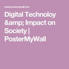 Digital Technoloy & Impact on Society | PosterMyWall