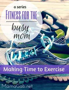 5 tips for Making Time to Exercise: Fitness for the Busy Mom Series
