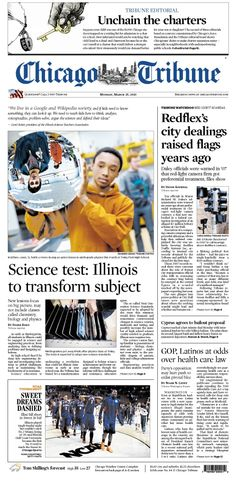 March 25, 2013: Chicago Tribune editorial: Unchain the charter schools. Plus Redflex's city dealings raised red flags on red lights years ago. And it's all in the name of science for these kids.