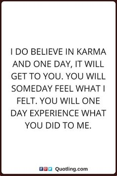 karma quotes I do believe in karma and one day, it will get to you. You will someday feel what I felt. You will one day experience what you did to me. (Back Pain Quotes) Life Quotes Love, True Quotes, Great Quotes, Quotes To Live By, Motivational Quotes, Inspirational Quotes, Karma Quotes Truths, Dont Ignore Me Quotes, Quotes About Karma