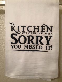 Kitchen Towel - Kitchen Was Clean Yesterday Sorry You Missed It - Funny Home decor Humorous Gift - Kitchen Sayings - Flower Sack Dish Towel