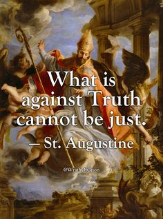 """""""What is against Truth cannot be just."""" —St. Augustine"""
