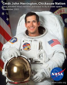 Commander John Bennett Herrington (1958- ) is the first Native American Astronaut to fly in outer space, as a Mission Specialist.  He also completed a space walk!   Chickawaw