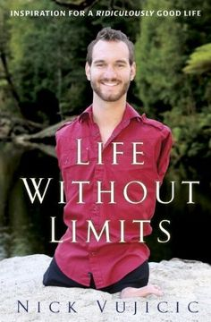 by Nick Vujicic Language: English; About the Book:Life Without Limits Life Without Limits: Inspiration for A Ridiculously Good Life is a book by Nick Vujicic wh Nick Vujicic, Book Of Life, The Life, The Book, Life Is Good, Book Log, Wonderful Life, Homeschool High School, Books To Read
