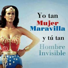 Yo tan mujer maravilla y tu tan hombre invisible