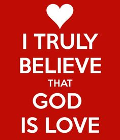 I truly believe that God is Love ~~I Love the Bible and Jesus Christ, Christian Quotes and verses. Love The Lord, Gods Love, God Is Amazing, God Jesus, Jesus Christ, Believe In God, Knowing God, Faith In God, Love Words