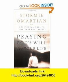 Praying Gods Will For Your Life A Prayerful Walk To Spiritual Well Being (9780785266457) Stormie Omartian , ISBN-10: 0785266453  , ISBN-13: 978-0785266457 ,  , tutorials , pdf , ebook , torrent , downloads , rapidshare , filesonic , hotfile , megaupload , fileserve