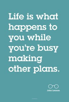 Life is what happens to you while you're busy making other plans – Motivation Framed